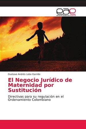 El Negocio Jurídico de Maternidad por Sustitución
