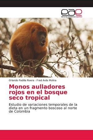 Monos aulladores rojos en el bosque seco tropical