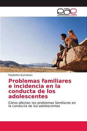 Problemas familiares e incidencia en la conducta de los adol