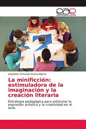 La minificción: estimuladora de la imaginación y la creación