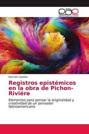 Registros epistémicos en la obra de Pichon-Riviére