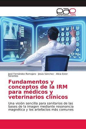 Fundamentos y conceptos de la IRM para médicos y veterinario