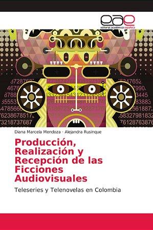 Producción, Realización y Recepción de las Ficciones Audiovi