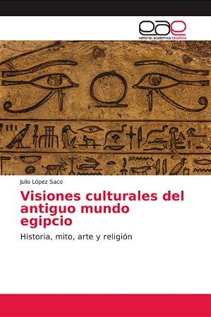 Visiones culturales del antiguo mundo egipcio