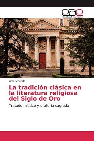 La tradición clásica en la literatura religiosa del Siglo de