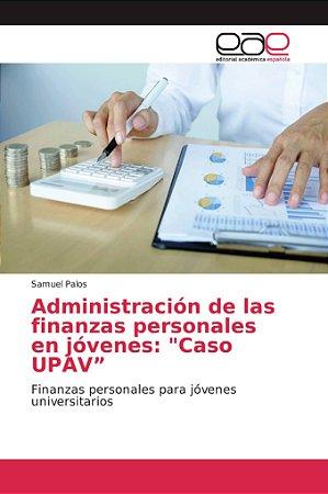 """Administración de las finanzas personales en jóvenes: """"Caso"""