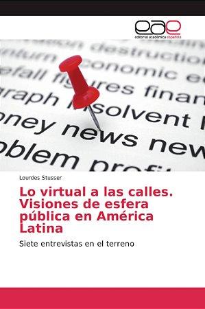 Lo virtual a las calles. Visiones de esfera pública en Améri