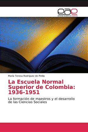 La Escuela Normal Superior de Colombia: 1936-1951