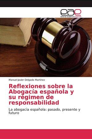 Reflexiones sobre la Abogacía española y su régimen de respo