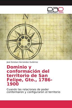 Dominio y conformación del territorio de San Felipe, Gto., 1