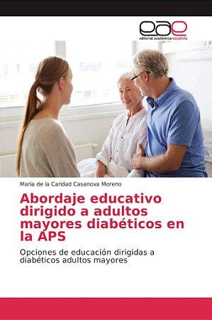 Abordaje educativo dirigido a adultos mayores diabéticos en