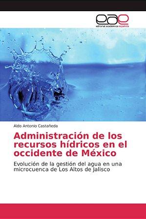 Administración de los recursos hídricos en el occidente de M