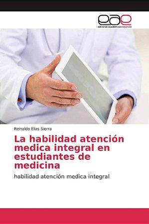 La habilidad atención medica integral en estudiantes de medi
