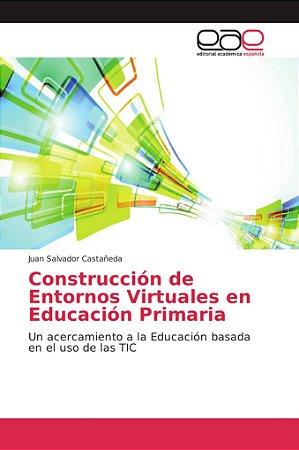 Construcción de Entornos Virtuales en Educación Primaria