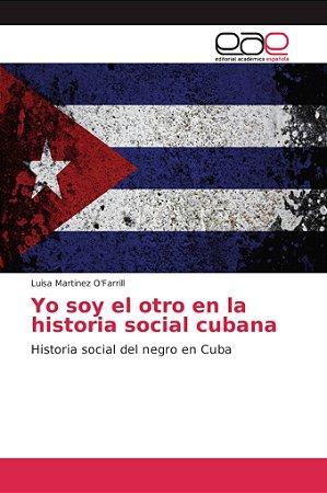 Yo soy el otro en la historia social cubana