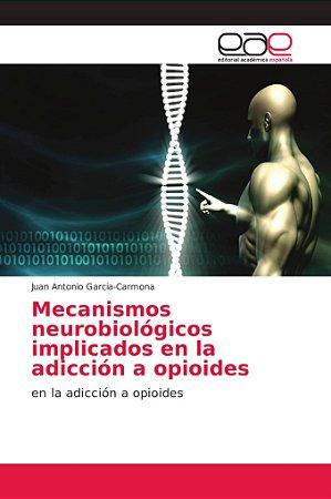 Mecanismos neurobiológicos implicados en la adicción a opioi