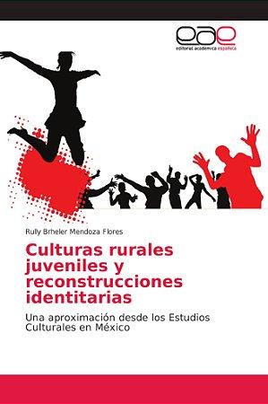 Culturas rurales juveniles y reconstrucciones identitarias