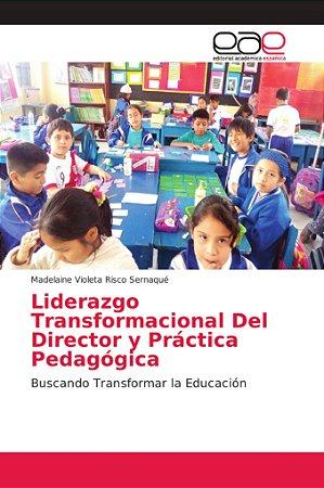 Liderazgo Transformacional Del Director y Práctica Pedagógic