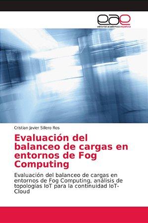 Evaluación del balanceo de cargas en entornos de Fog Computi