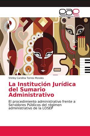 La Institución Jurídica del Sumario Administrativo