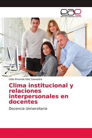 Clima institucional y relaciones interpersonales en docentes