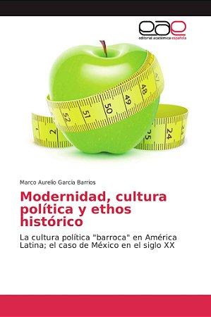 Modernidad, cultura política y ethos histórico