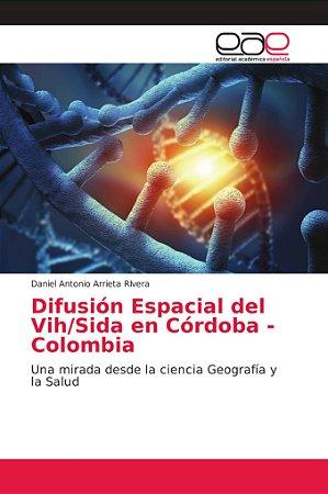 Difusión Espacial del Vih/Sida en Córdoba - Colombia
