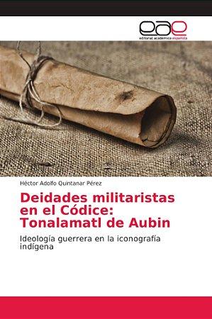 Deidades militaristas en el Códice: Tonalamatl de Aubin