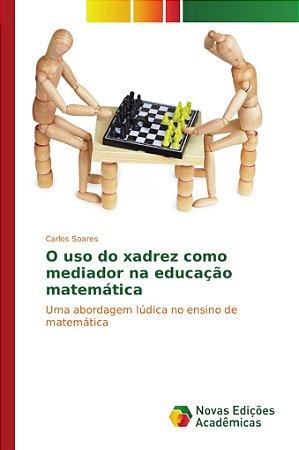 O uso do xadrez como mediador na educação matemática