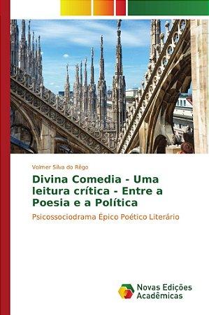 Divina Comedia - Uma leitura crítica - Entre a Poesia e a Po