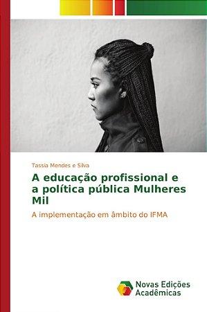 A educação profissional e a política pública Mulheres Mil