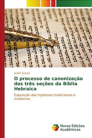 O processo de canonização das três seções da Bíblia Hebraica
