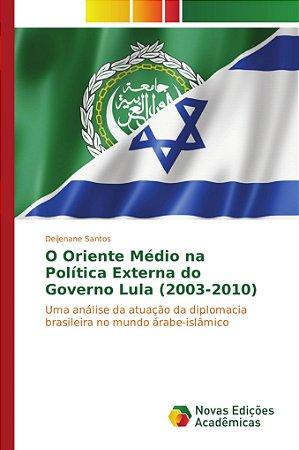O Oriente Médio na Política Externa do Governo Lula (2003-20