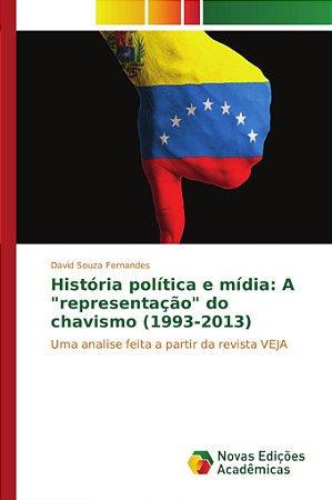 """História política e mídia: A """"representação"""" do chavismo (19"""