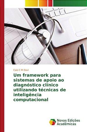 Um framework para sistemas de apoio ao diagnóstico cli´nico
