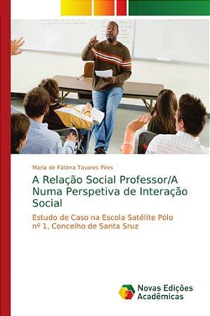 A Relação Social Professor/A Numa Perspetiva de Interação So
