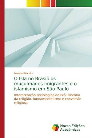 O Islã no Brasil: os muçulmanos imigrantes e o islamismo em
