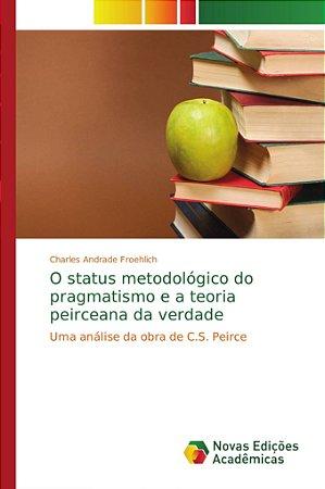 O status metodológico do pragmatismo e a teoria peirceana da