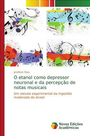 O etanol como depressor neuronal e da percepção de notas mus