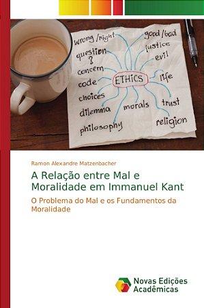 A Relação entre Mal e Moralidade em Immanuel Kant