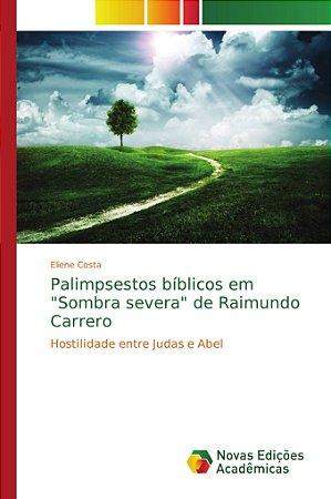 "Palimpsestos bíblicos em ""Sombra severa"" de Raimundo Carrero"
