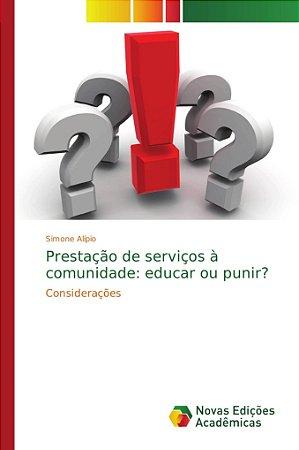Prestação de serviços à comunidade: educar ou punir?