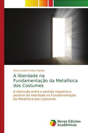 A liberdade na Fundamentação da Metafísica dos Costumes