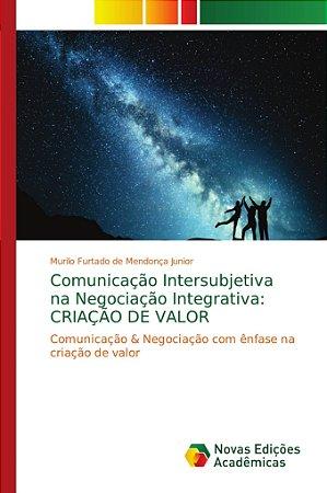 Comunicação Intersubjetiva na Negociação Integrativa: CRIAÇÃ