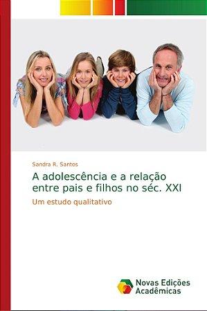 A adolescência e a relação entre pais e filhos no séc. XXI
