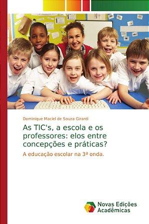 As TIC's; a escola e os professores: elos entre concepções e