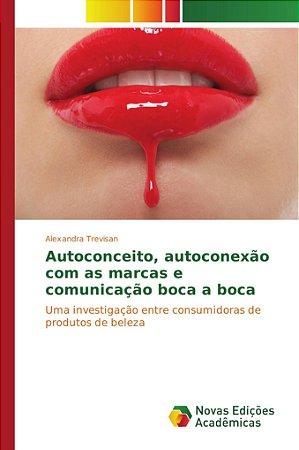 Autoconceito; autoconexão com as marcas e comunicação boca a
