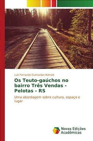 Os Teuto-gaúchos no bairro Três Vendas - Pelotas - RS