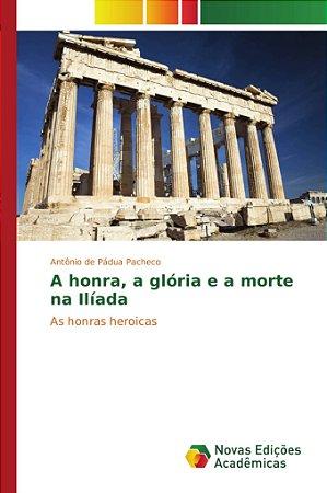 A honra; a glória e a morte na Ilíada