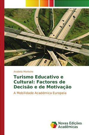 Turismo Educativo e Cultural: Factores de Decisão e de Motiv